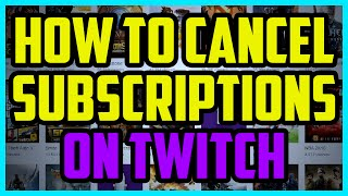 How To Cancel Subscriptions On Twitch 2017 (EASY) - How To Unsubscribe from People On Twitch.tv thumbnail