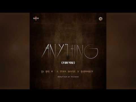 DJ Big N x Tiwa Savage x Burna Boy - Anything ( For You )