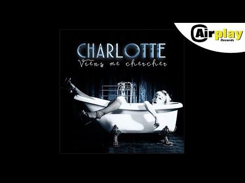 Charlotte - Viens Me Chercher (Radio Edit)
