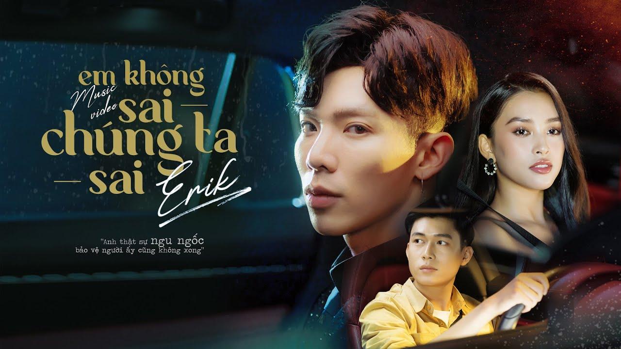 ERIK – 'Em Không Sai, Chúng Ta Sai' (Official MV)