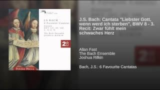 """J.S. Bach: Cantata """"Liebster Gott, wenn werd ich sterben"""", BWV 8 - 3. Recit: Zwar fühlt mein..."""