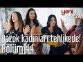 Yeni Gelin 44. Bölüm - Bozok Kadınları Tehlike Altında!