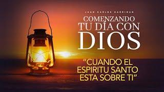Comenzando tu día con Dios  Cuando el Espíritu Santo esta sobre ti  Pastor Juan Carlos Harrigan