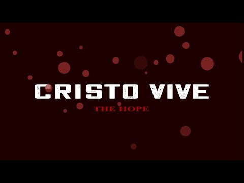 CRISTO VIVE – The Hope