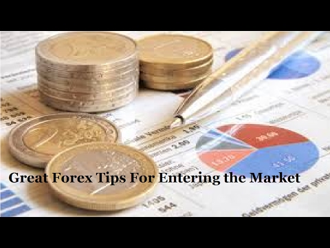 Great Forex Tips For Entering the Market