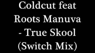 Coldcut featuring Roots Manuva - True Skool (Switch Mix)