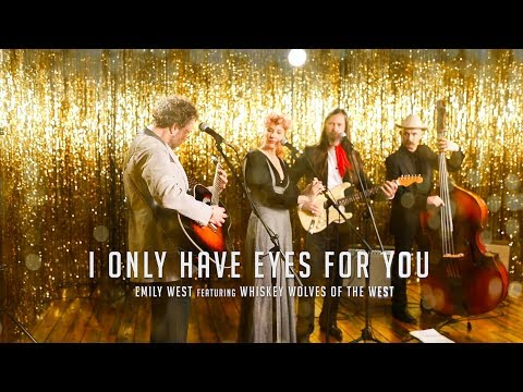 I Only Have Eyes for You   EMILY WEST featuring WHISKEY WOLVES OF THE WEST