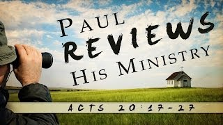 Paul Reviews His Ministry (Acts 20:17-27)