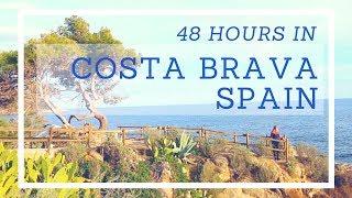 48 Hours in Costa Brava, Spain