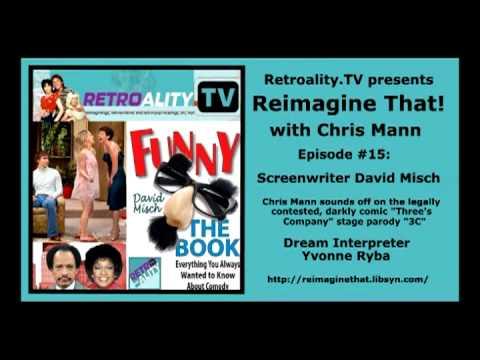 """Reimagine That!"" ep. 15: ""Funny: The Book"" author David Misch; ""Three's Company"" parody ""3C"""