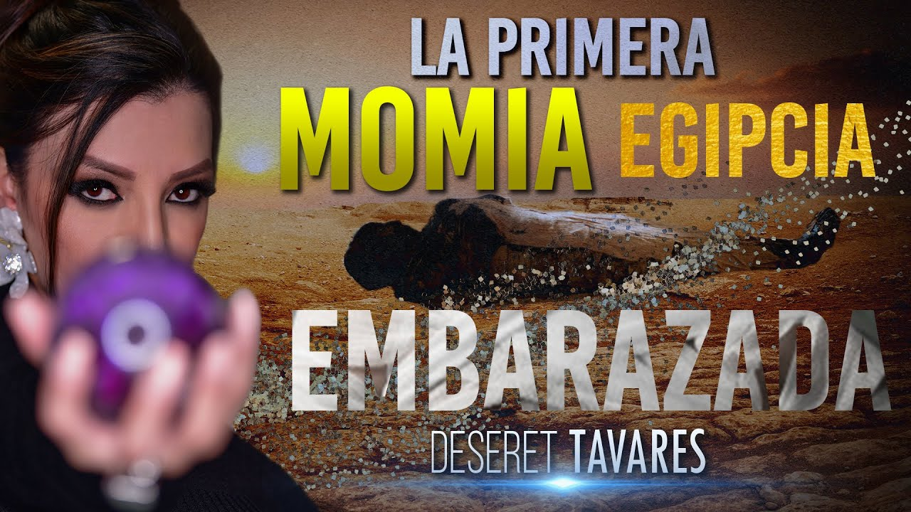 La Primera Momia Egipcia Embarazada | Deseret Tavares