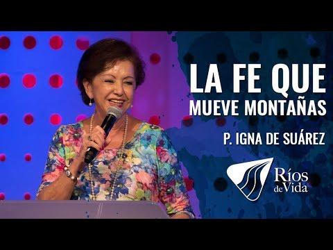 Pastora Igna De Suárez - La Fe Que Mueve Montañas.