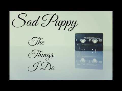 Sad Puppy - The Things I Do
