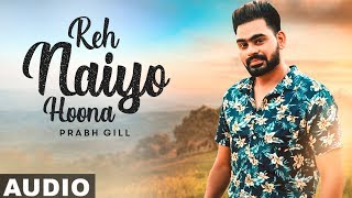 Reh Naiyo Hoona Full Audio Prabh Gill Latest Punjabi Songs 2019 Speed Records