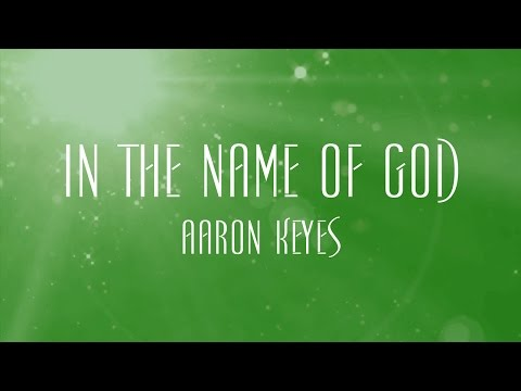 In The Name Of God - Aaron Keyes