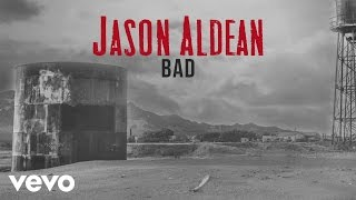 Jason Aldean - Bad (Audio)