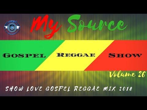 Show Love Gospel Reggae Mix 2018 - My Source Gospel Reggae Show