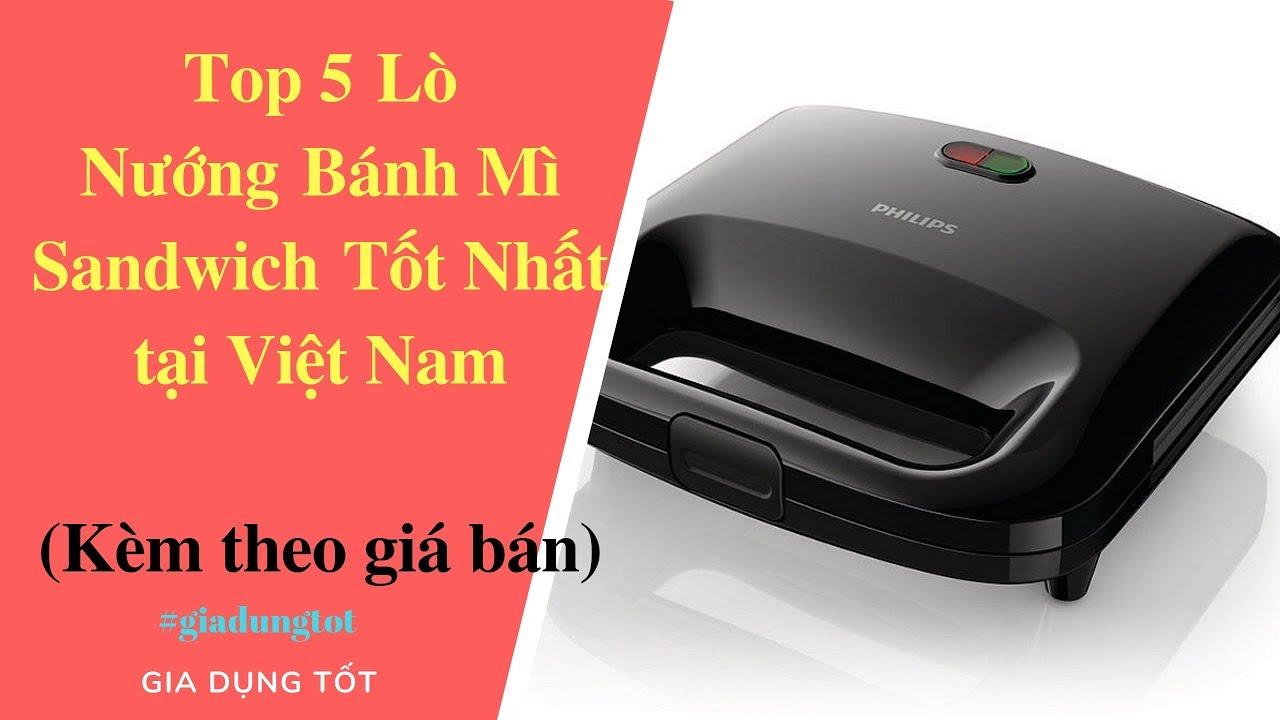 Top 5 Lò Nướng Bánh Mì Sandwich Tốt Nhất Tại Việt Nam 2018.