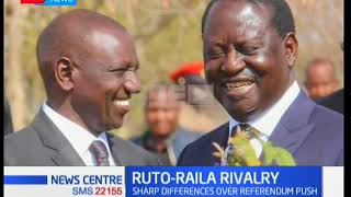 Raila-Ruto Rivalry:Sharp difference over referendum could derail plans to bring the nation together