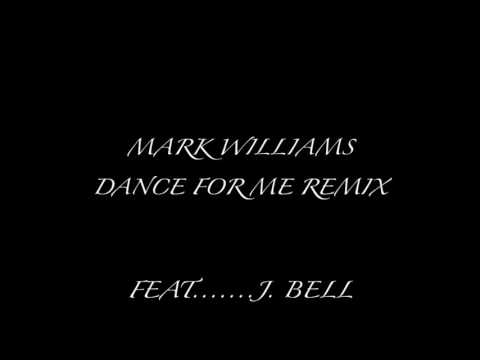 Mark Williams Dance For Me Feat....J. Bell