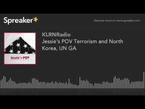 Jessie's POV Terrorism and North Korea, UN GA