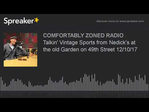 Talkin' Vintage Sports from Nedick's at the old Garden on 49th Street 12/10/17