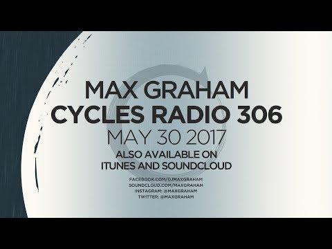 Max Graham presents Cycles Radio 306 May 30 2017