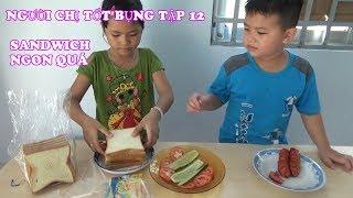 Người Chị Tốt Bụng Tập 12 - Chị  Làm Bánh Mì Sandwich Ngon QUÁ [ FPL CHANNEL ]