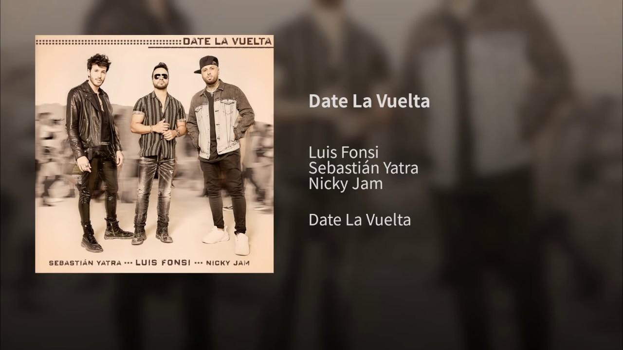 Luis Fonsi Sebastián Yatra Nicky Jam Date La Vuelta Official Audio Youtube