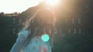 Ed sheeran-Shape of you/ cheez badi hai /vidya vox mashup