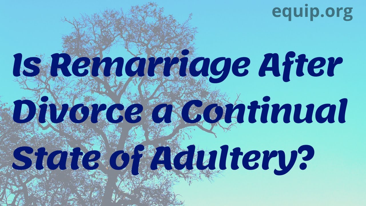 Is Remarriage After Divorce A Continual State Of Adultery Youtube