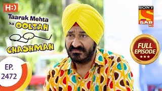 Taarak Mehta Ka Ooltah Chashmah - Ep 2472 - Full Episode - 22nd May, 2018