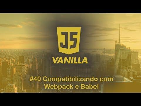 Vanilla Javascript - #40 Compatibilizando com Babel e Webpack thumbnail