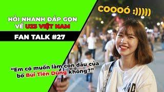 FANTALK - PHỎNG VẤN TROLL #27: Hỏi nhanh đáp gọn về U23 Việt Nam