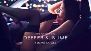 Video Deeper Sublime - Femme Fatale download MP3, 3GP, MP4, WEBM, AVI, FLV Januari 2018