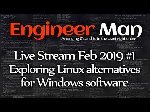 Exploring Windows Software Alternatives For Linux - Engineer Man Live - Feb 2019 #1
