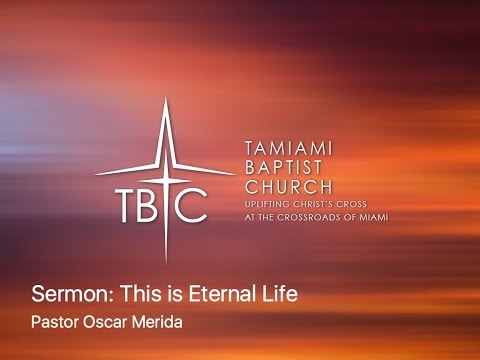 This Is Eternal Life - Pastor Oscar Merida