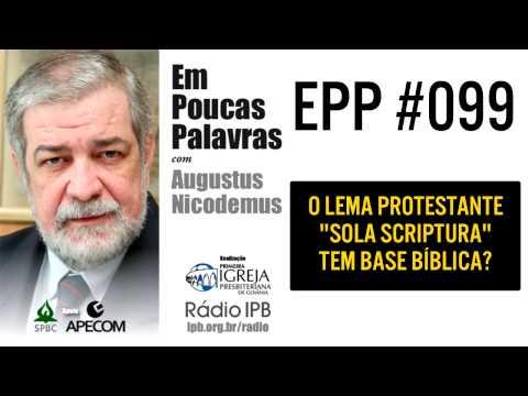 EPP #099 - ''SOLA SCRIPTURA'' TEM BASE BÍBLICA? - AUGUSTUS NICODEMUS