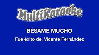Bésame Mucho - Multikaraoke ► Éxito De Vicente Fernández