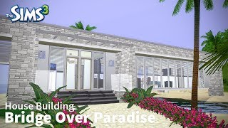 Sims 3 Speed Build - Bridge Over Paradise