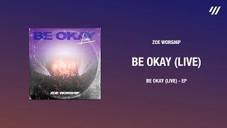BE OKAY – ZOE Worship | BE OKAY (Live)
