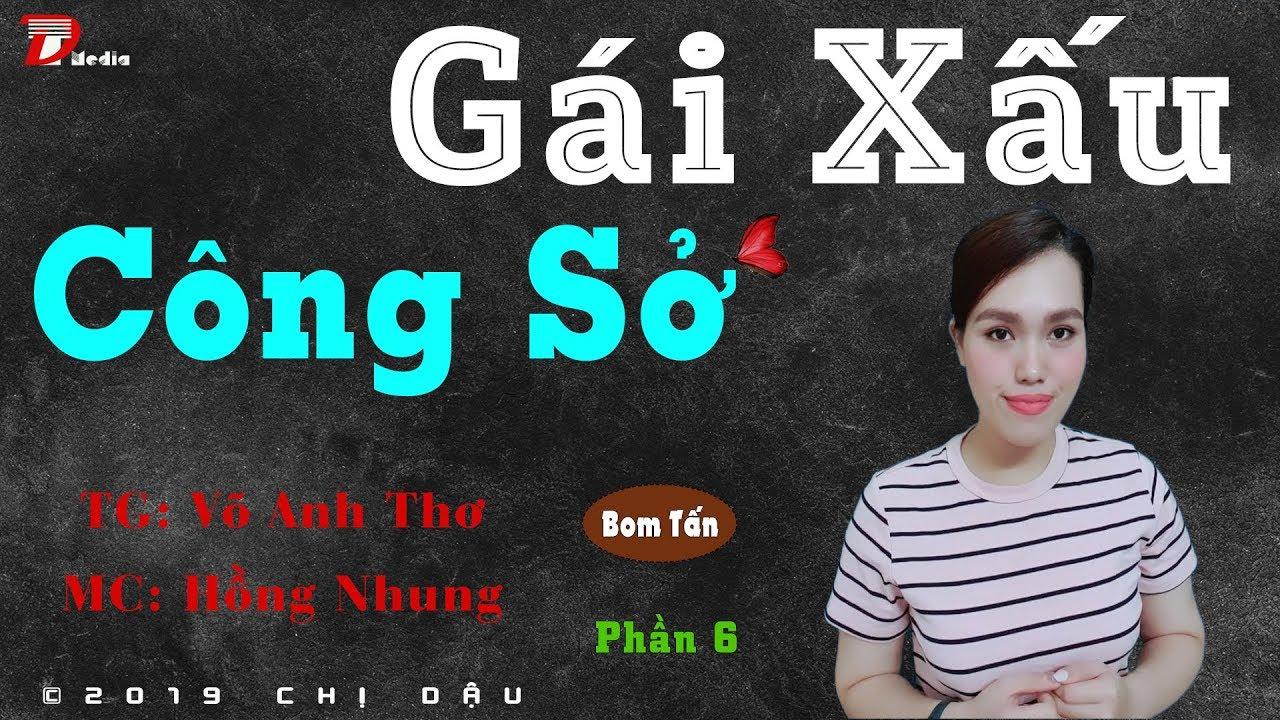 Gái xấu công sở P6 – Mất kiểm soát – Truyện siêu hay, Mc Hồng Nhung