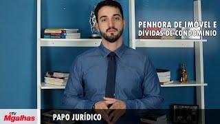 Papo Jurídico - Penhora de Imóvel e Dívidas de Condomínio