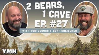 Ep. 27 | 2 Bears 1 Cave w/ Tom Segura & Bert Kreischer