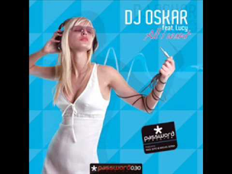 Dj Oskar Feat Lucy - All I Want