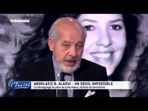 "Abdelaziz B. ALAOUI : ""Ma fille Leila assasinée par des terroristes"""