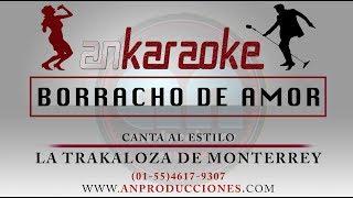 BORRACHO DE AMOR - TRAKALOSA DE MONTERREY - KARAOKE COMPLETO