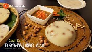BÁNH ĐÚC LẠC- Món ăn dân giã thủa xa xưa trở thành ĐẶC SẢN ngày nay- (by MonngonHoGuom)