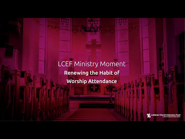 LCEF Ministry Moment - Renewing the Habit of Worship Attendance