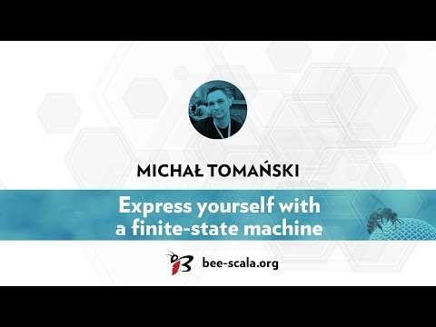 BeeScala 2016: Michal Tomanski - Express yourself with a finite-state machine